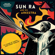 Gilles Peterson Presents Sun Ra And His Arkestra: To Those Of Earth... And Other Worlds