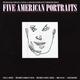Five American Portraits