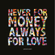 Never for Money, Always for Love