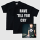 Rave 'Till You Cry T-Shirt + Vinyl Bundle