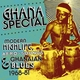 Ghana Special: Modern Highlife, Afro-Sounds & Ghanaian Blues 1968-81