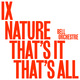 IX: Nature That's It That's All.