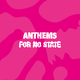 Anthems for No State