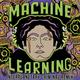 Machine Learning (Interplanetary Criminal Remix)