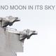 No Moon in Its Sky