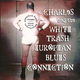 Charles & The White Trash European Blues Connection (feat. Charles & The White Trash European Blues Connection)