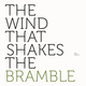 The Wind That Shakes The Bramble