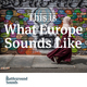This is What Europe Sounds Like