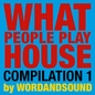 What People Play House Compilation 1 by Wordandsound