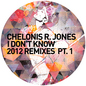 I Don't Know 2012 Remixes Pt. 1