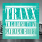 TRAXX - The House That Garage Built