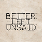 Better Left Unsaid