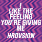 I Like the Feeling You're Giving Me