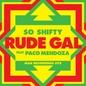 Rude Gal (feat. Paco Mendoza)