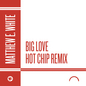 Big Love (Hot Chip Remix)