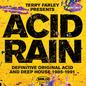 Terry Farley Presents Acid Rain (Definitive Original Acid & Deep House 1985-1991)