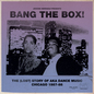 Bang The Box! - The (Lost) Story Of Aka Dance Music - Chicago 1987-88