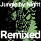 Jungle By Night Remixed