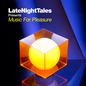 Late Night Tales: Music For Pleasure: mixed by Tom Findlay Groove Armada