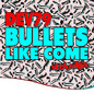 Bullets Like Come