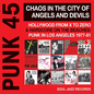 Soul Jazz Records Presents PUNK 45: Chaos in the City of Angels and Devils - Hollywood from X to Zero & Hardcore on the Beaches: Punk In Los Angeles 1977-81