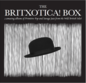 'THE BRITXOTICA! BOX - Three  Amazing Albums Of Primitive Pop And Savage Jazz  From The Wild British Isles!