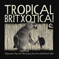 Tropical Britxotica!