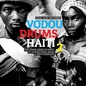 Soul Jazz Records Presents Vodou Drums in Haiti 2: The Living Gods of Haiti ? 21st Century Ritual Drums & Spirit Possession