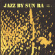 Jazz By Sun Ra Volume 1