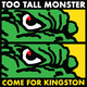 Too Tall Monster Coming for Kingston