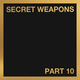 Secret Weapons Part 10