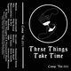 These Things Take Time: Compilation: Vol. 001